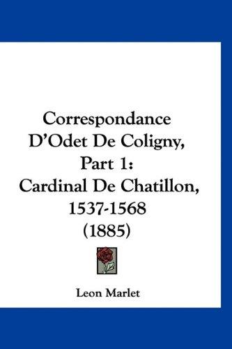 Correspondance D'Odet de Coligny, Part 1: Cardinal de Chatillon, 1537-1568 (1885) 9781160885584