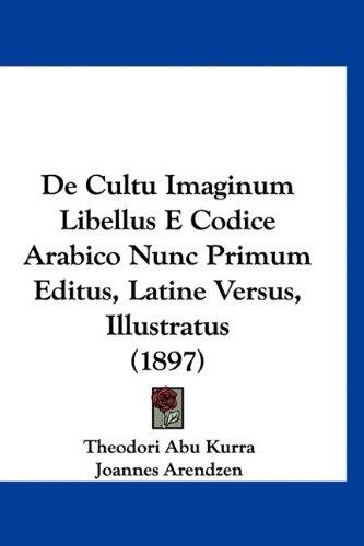 de Cultu Imaginum Libellus E Codice Arabico Nunc Primum Editus, Latine Versus, Illustratus (1897) 9781160893923