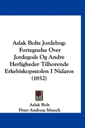 Aslak Bolts Jordebog: Fortegnelse Over Jordegods Og Andre Herligheder Tilhorende Erkebiskopsstolen I Nidaros (1852) 9781160899055