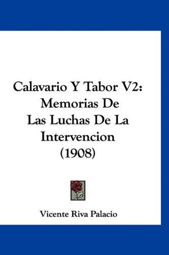 Calavario y Tabor V2: Memorias de Las Luchas de La Intervencion (1908) 9781160904346