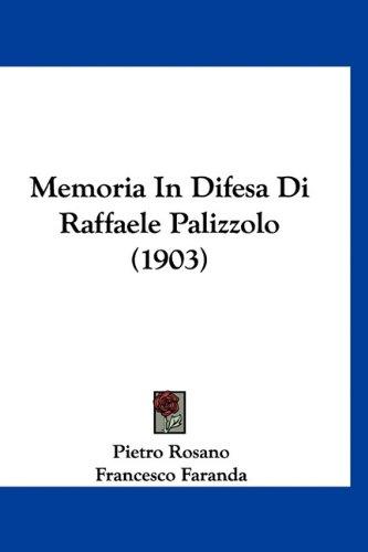 Memoria in Difesa Di Raffaele Palizzolo (1903) 9781160913867