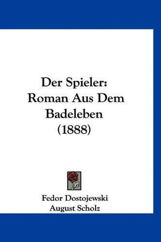 Der Spieler: Roman Aus Dem Badeleben (1888) 9781160915182