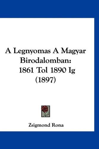 A Legnyomas a Magyar Birodalomban: 1861 Tol 1890 Ig (1897) 9781160915434