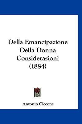 Della Emancipazione Della Donna Considerazioni (1884) 9781160922807