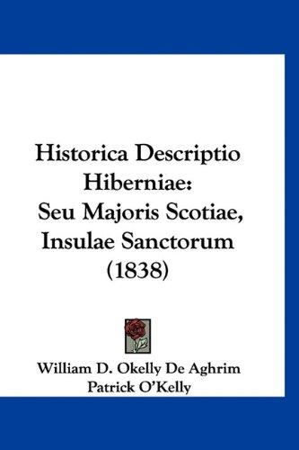 Historica Descriptio Hiberniae: Seu Majoris Scotiae, Insulae Sanctorum (1838) 9781160923927