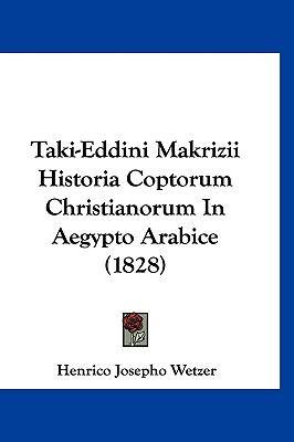 Taki-Eddini Makrizii Historia Coptorum Christianorum in Aegypto Arabice (1828) 9781160924702