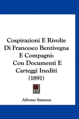 Cospirazioni E Rivolte Di Francesco Bentivegna E Compagni: Con Documenti E Carteggi Inediti (1891) 9781160927192