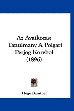 AZ Avatkozas: Tanulmany a Polgari Perjog Korebol (1896) 9781160932202