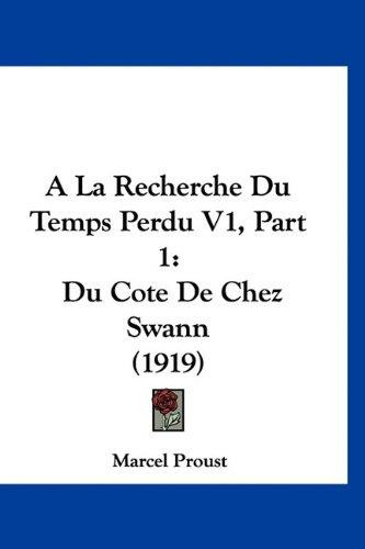 a la Recherche Du Temps Perdu V1, Part 1: Du Cote de Chez Swann (1919) 9781160937337