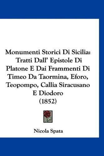 Monumenti Storici Di Sicilia: Tratti Dall' Epistole Di Platone E Dai Frammenti Di Timeo Da Taormina, Eforo, Teopompo, Callia Siracusano E Diodoro (1 9781160943321