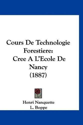 Cours de Technologie Forestiere: Cree A L'Ecole de Nancy (1887) 9781160951074