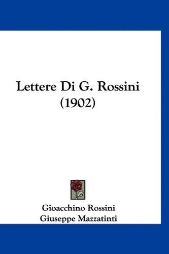 Lettere Di G. Rossini (1902) 9781160954556