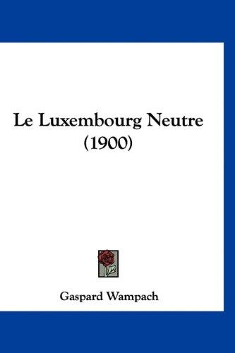 Le Luxembourg Neutre (1900) 9781160956253