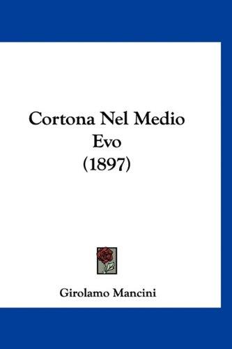 Cortona Nel Medio Evo (1897) 9781160961356