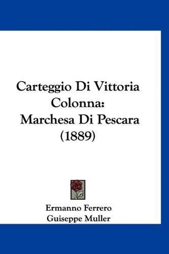 Carteggio Di Vittoria Colonna: Marchesa Di Pescara (1889) 9781160966153