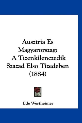 Ausztria Es Magyarorszag: A Tizenkilenczedik Szazad Elso Tizedeben (1884) 9781160970204