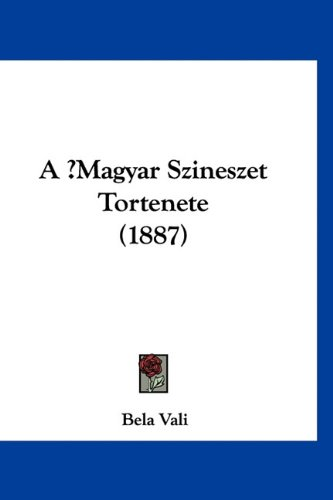 A Magyar Szineszet Tortenete (1887) 9781160973618