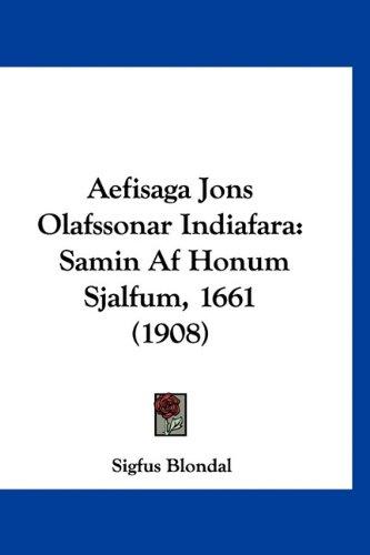 Aefisaga Jons Olafssonar Indiafara: Samin AF Honum Sjalfum, 1661 (1908) 9781160978187