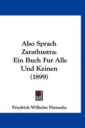 Also Sprach Zarathustra: Ein Buch Fur Alle Und Keinen (1899) 9781160978194