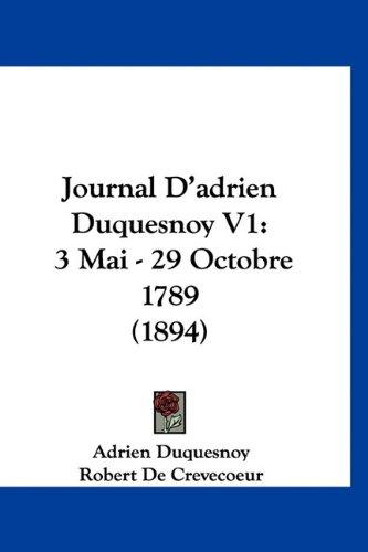 Journal D'Adrien Duquesnoy V1: 3 Mai - 29 Octobre 1789 (1894) 9781160983259