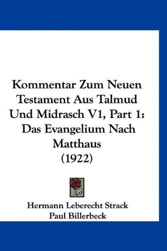 Kommentar Zum Neuen Testament Aus Talmud Und Midrasch V1, Part 1: Das Evangelium Nach Matthaus (1922) 9781160995498