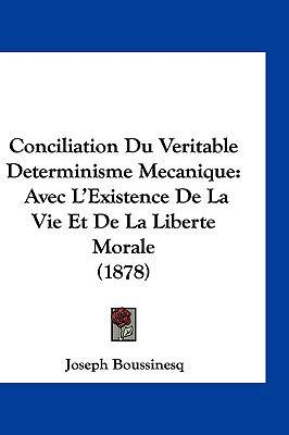 Conciliation Du Veritable Determinisme Mecanique: Avec L'Existence de La Vie Et de La Liberte Morale (1878) 9781161280937