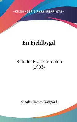 En Fjeldbygd: Billeder Fra Osterdalen (1903) 9781161293999