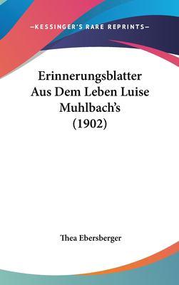 Erinnerungsblatter Aus Dem Leben Luise Muhlbach's (1902) 9781161300079