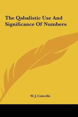 The Qabalistic Use and Significance of Numbers 9781161510683