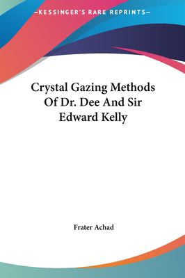 Crystal Gazing Methods of Dr. Dee and Sir Edward Kelly 9781161513714