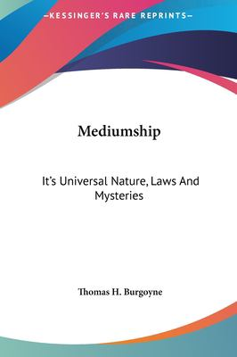 Mediumship: It's Universal Nature, Laws and Mysteries 9781161516616