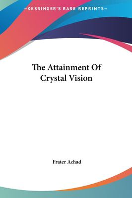 The Attainment of Crystal Vision the Attainment of Crystal Vision 9781161522808