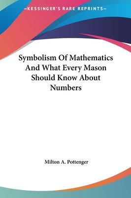 Symbolism of Mathematics and What Every Mason Should Know Absymbolism of Mathematics and What Every Mason Should Know about Numbers Out Numbers 9781161535730