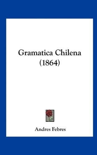 Gramatica Chilena (1864) 9781161805208
