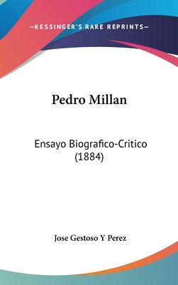Pedro Millan: Ensayo Biografico-Critico (1884) 9781161807677
