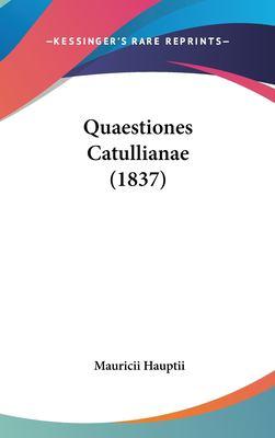 Quaestiones Catullianae (1837) 9781161812343