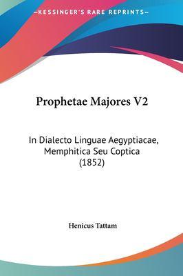 Prophetae Majores V2: In Dialecto Linguae Aegyptiacae, Memphitica Seu Coptica (1852) 9781161818598