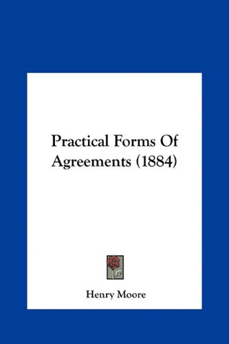 Practical Forms of Agreements (1884) 9781161819533