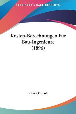Kosten-Berechnungen Fur Bau-Ingenieure (1896) 9781161820126