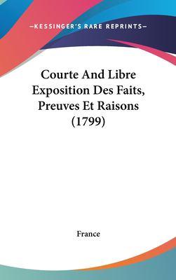 Courte and Libre Exposition Des Faits, Preuves Et Raisons (1799) 9781161875751