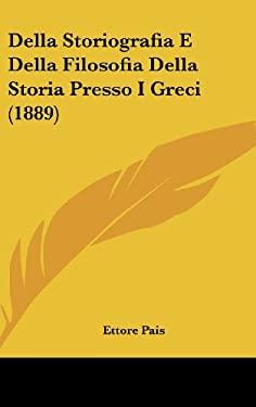 Della Storiografia E Della Filosofia Della Storia Presso I Greci (1889) 9781161885064