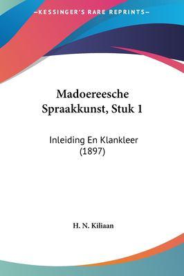Madoereesche Spraakkunst, Stuk 1: Inleiding En Klankleer (1897) 9781161892130