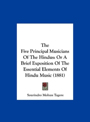 The Five Principal Musicians of the Hindus: Or a Brief Exposition of the Essential Elements of Hindu Music (1881) 9781162021256