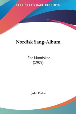 Nordisk Sang-Album Nordisk Sang-Album: For Mandskor (1909) for Mandskor (1909) 9781162032832