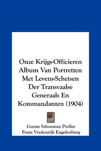 Onze Krijgs-Officieren Album Van Portretten Met Levens-Schetsen Der Transvaalse Generaals En Kommandanten (1904) 9781162213644