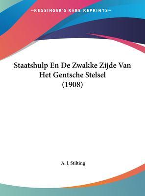 Staatshulp En de Zwakke Zijde Van Het Gentsche Stelsel (1908) 9781162266718