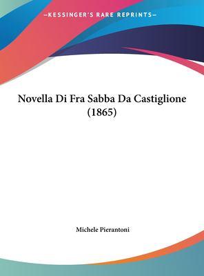 Novella Di Fra Sabba Da Castiglione (1865) 9781162268545