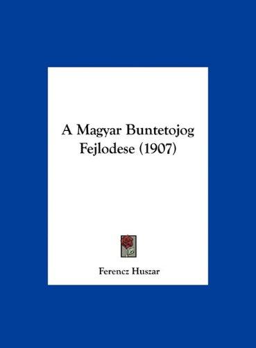 A Magyar Buntetojog Fejlodese (1907) 9781162292694