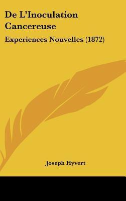 de L'Inoculation Cancereuse: Experiences Nouvelles (1872) 9781162331485