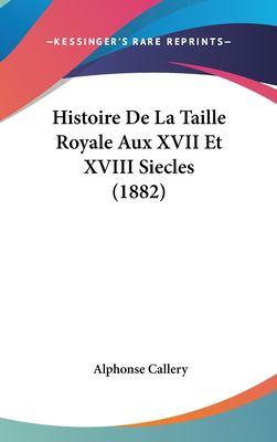 Histoire de La Taille Royale Aux XVII Et XVIII Siecles (1882) 9781162332642